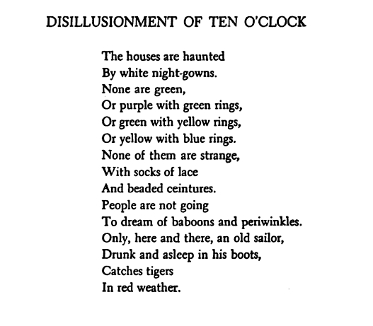 """disillusionment at ten oclock All of which is a long way of explaining why two of the handful of poems i have  ever committed to memory are """"disillusionment of ten o'clock""""."""